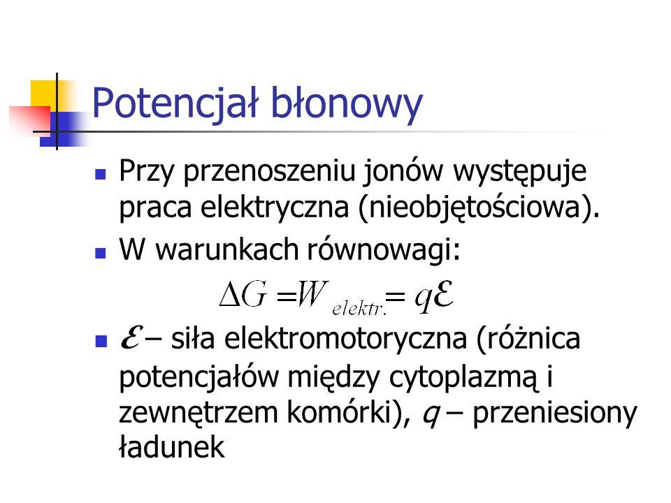 Potencjał błonowy Przy przenoszeniu jonów występuje praca elektryczna (nieobjętościowa). W warunkach równowagi: