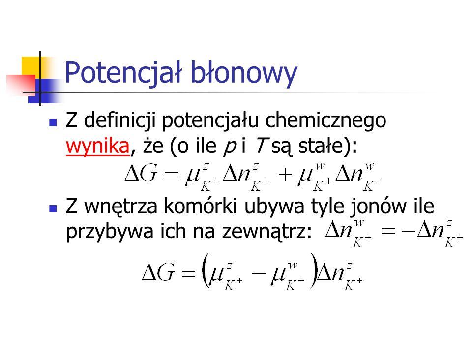 Potencjał błonowy Z definicji potencjału chemicznego wynika, że (o ile p i T są stałe):