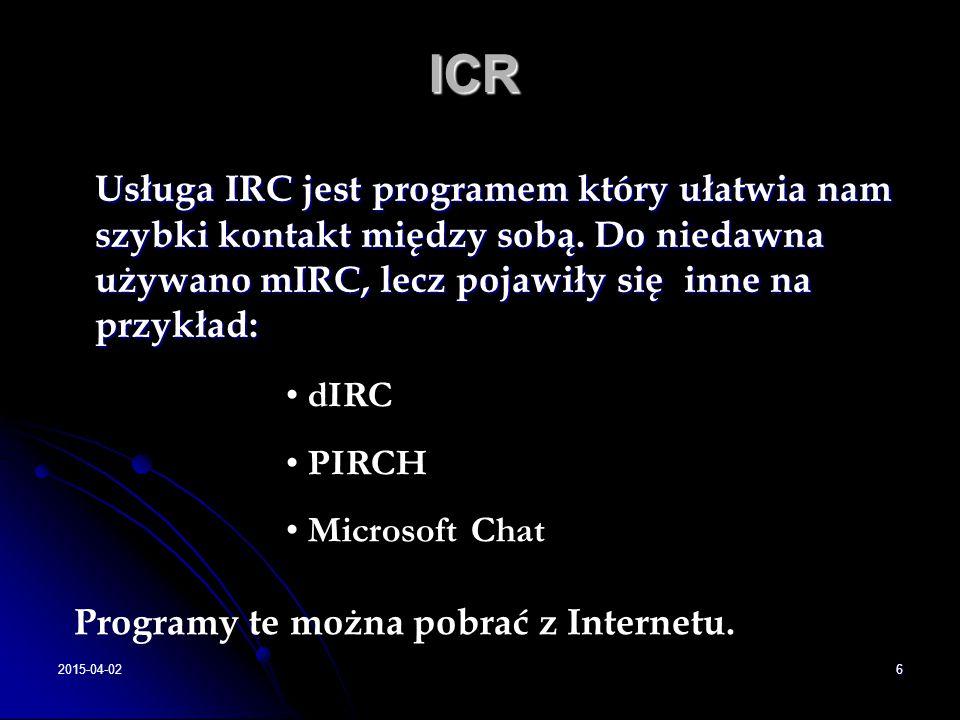 ICR Usługa IRC jest programem który ułatwia nam szybki kontakt między sobą. Do niedawna używano mIRC, lecz pojawiły się inne na przykład: