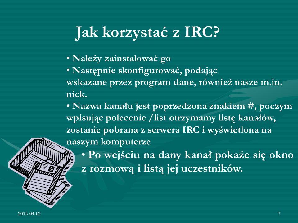 Jak korzystać z IRC Należy zainstalować go. Następnie skonfigurować, podając. wskazane przez program dane, również nasze m.in. nick.