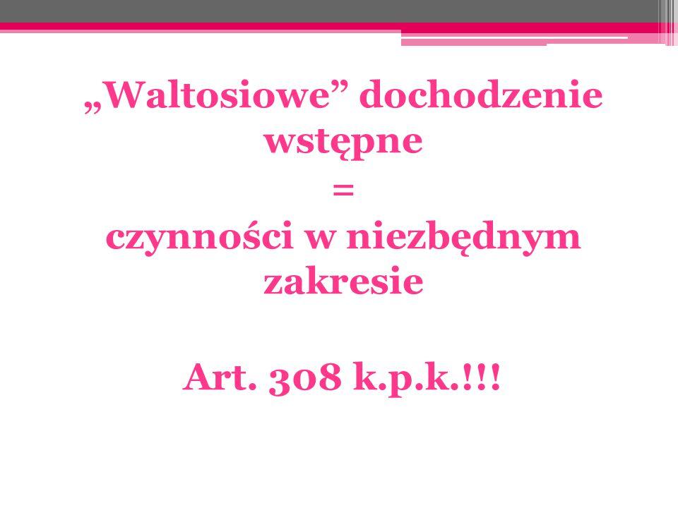 """""""Waltosiowe dochodzenie wstępne = czynności w niezbędnym zakresie Art"""