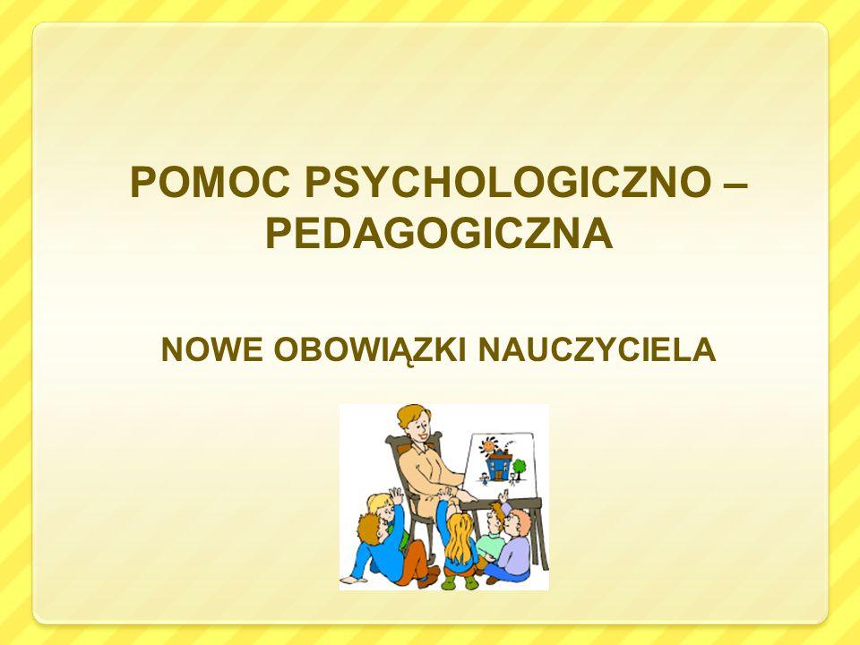 POMOC PSYCHOLOGICZNO – PEDAGOGICZNA NOWE OBOWIĄZKI NAUCZYCIELA