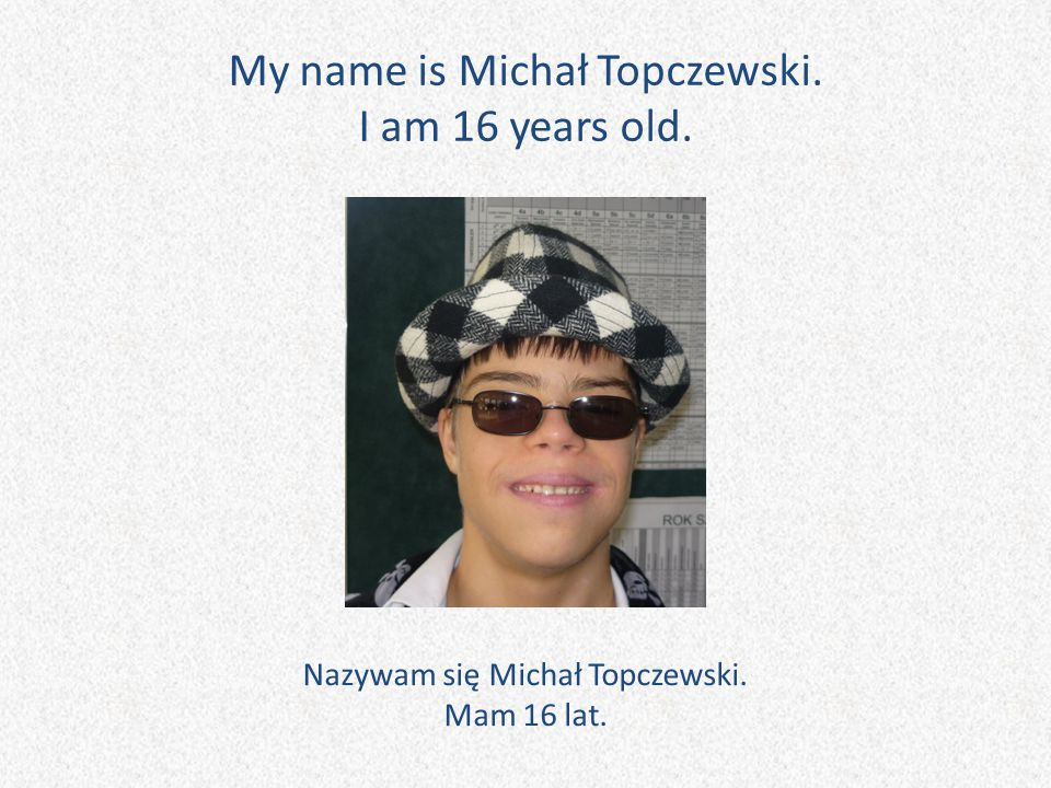 My name is Michał Topczewski. I am 16 years old.