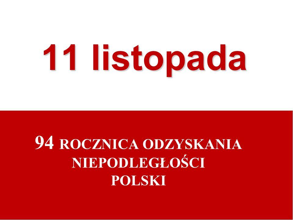 94 ROCZNICA ODZYSKANIA NIEPODLEGŁOŚCI POLSKI
