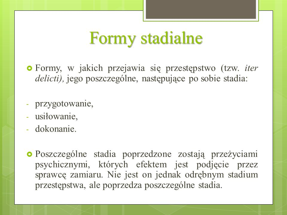 Formy stadialne Formy, w jakich przejawia się przestępstwo (tzw. iter delicti), jego poszczególne, następujące po sobie stadia: