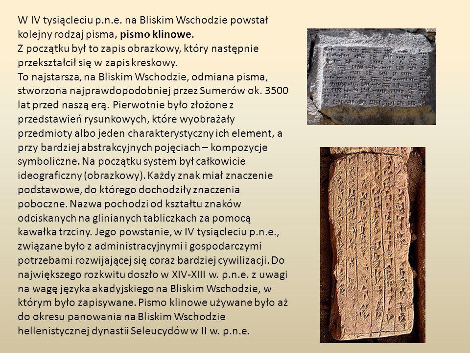 W IV tysiącleciu p.n.e. na Bliskim Wschodzie powstał kolejny rodzaj pisma, pismo klinowe.