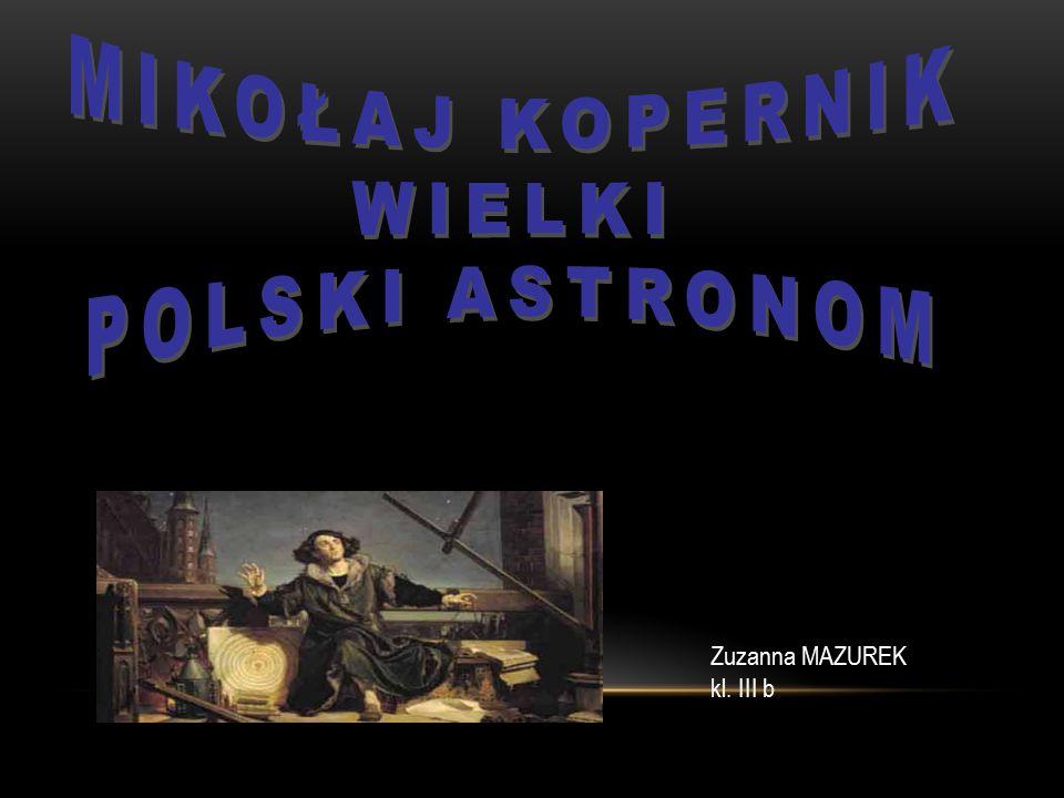 Mikołaj Kopernik Wielki Polski astronom Zuzanna MAZUREK kl. III b