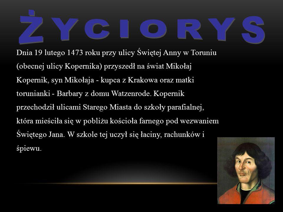 Życiorys Dnia 19 lutego 1473 roku przy ulicy Świętej Anny w Toruniu