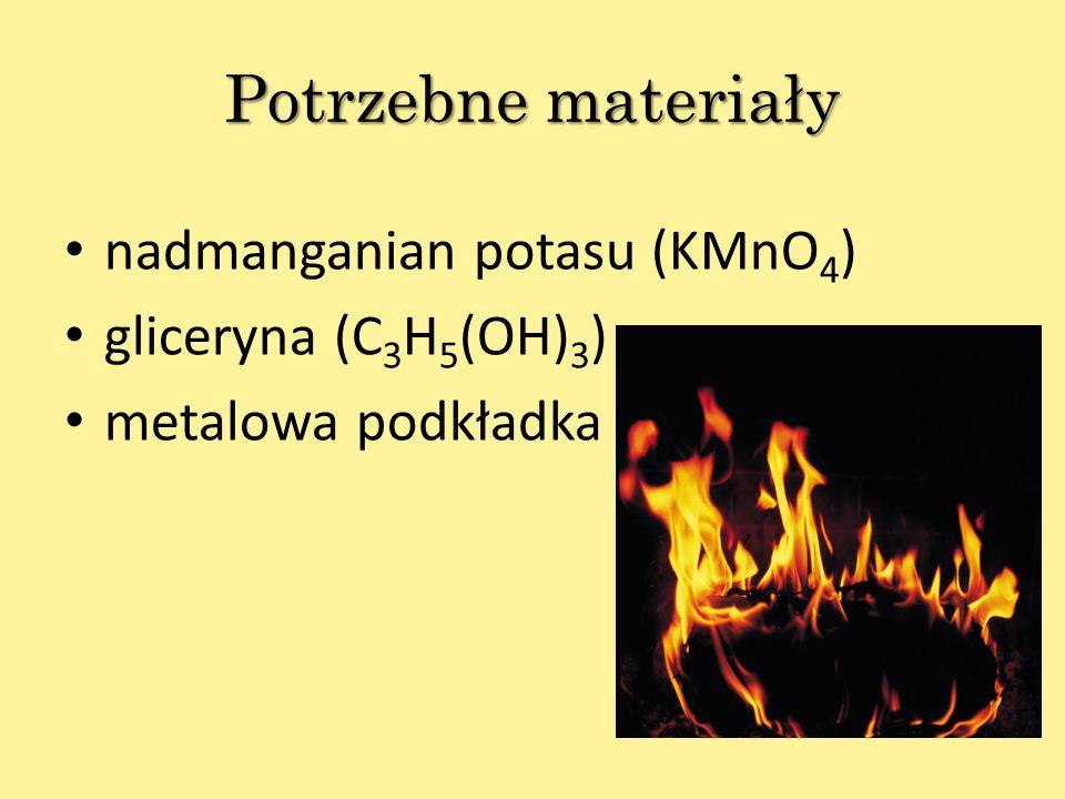 Potrzebne materiały nadmanganian potasu (KMnO4) gliceryna (C3H5(OH)3)