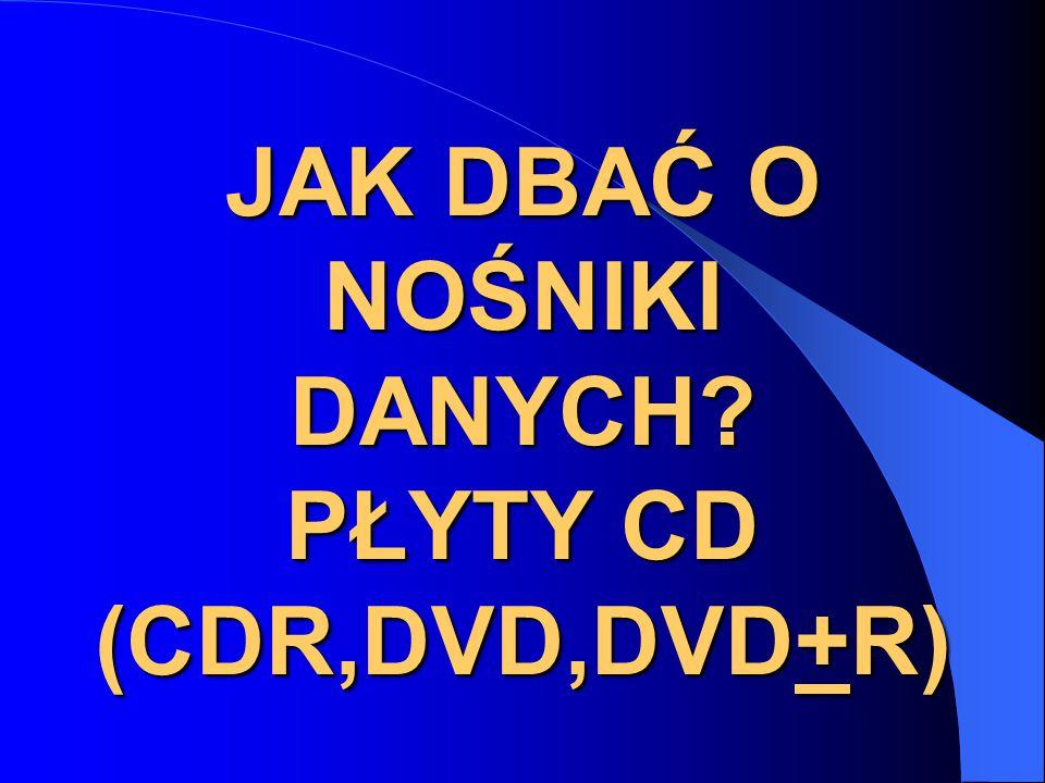 JAK DBAĆ O NOŚNIKI DANYCH PŁYTY CD (CDR,DVD,DVD+R)