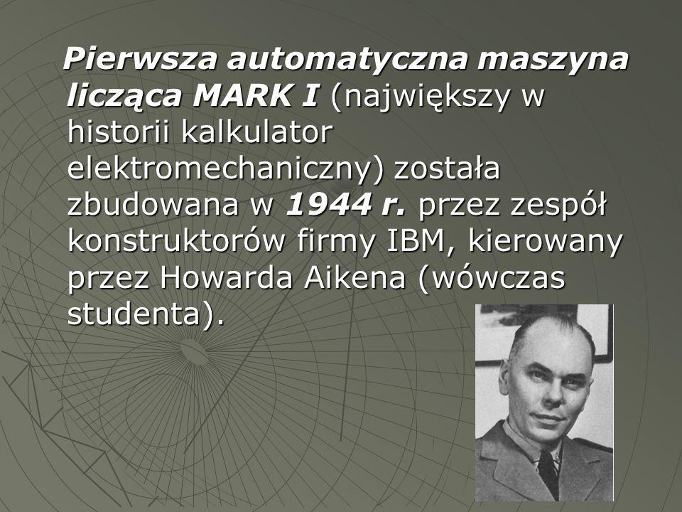 Pierwsza automatyczna maszyna licząca MARK I (największy w historii kalkulator elektromechaniczny) została zbudowana w 1944 r.