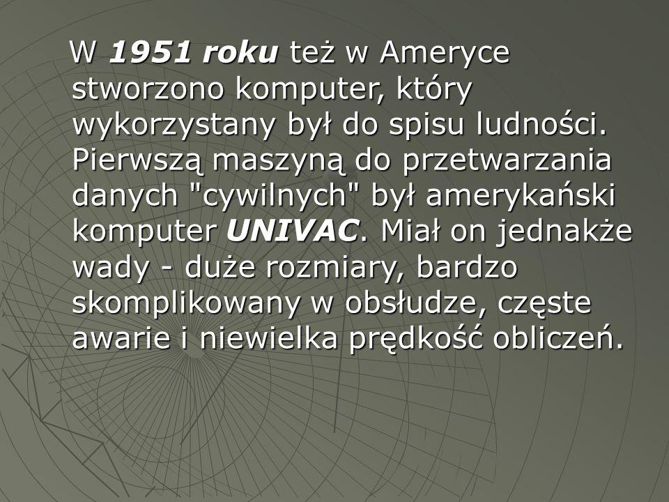 W 1951 roku też w Ameryce stworzono komputer, który wykorzystany był do spisu ludności.