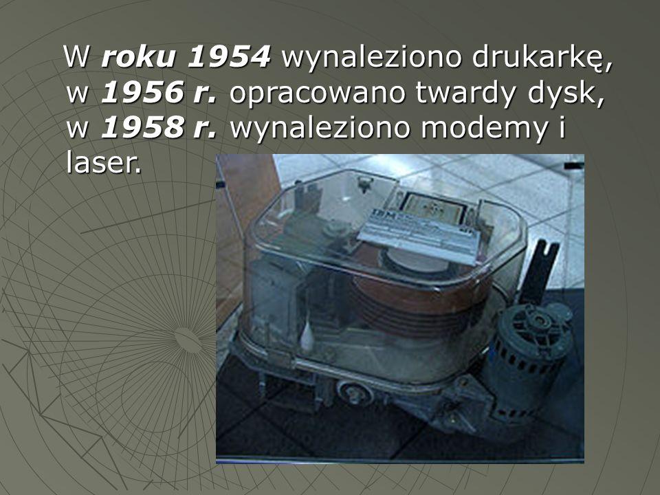 W roku 1954 wynaleziono drukarkę, w 1956 r