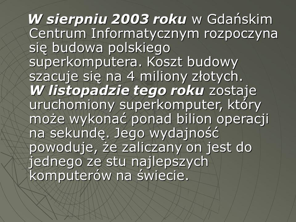 W sierpniu 2003 roku w Gdańskim Centrum Informatycznym rozpoczyna się budowa polskiego superkomputera.