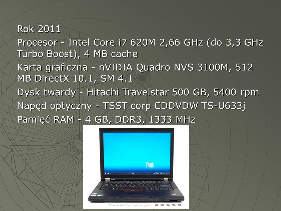 Rok 2011 Procesor - Intel Core i7 620M 2,66 GHz (do 3,3 GHz Turbo Boost), 4 MB cache.