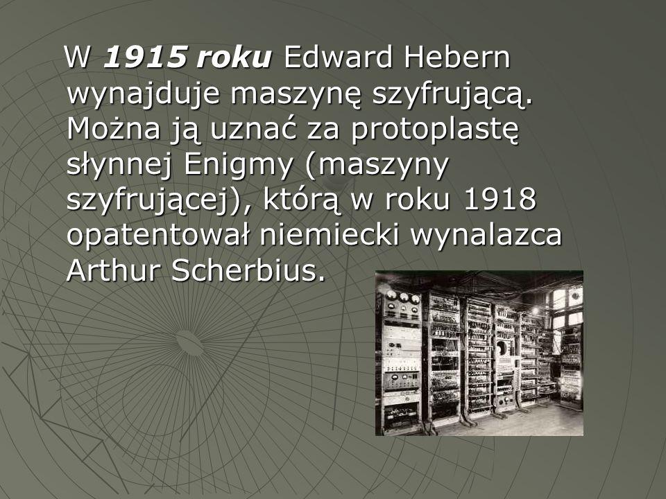 W 1915 roku Edward Hebern wynajduje maszynę szyfrującą