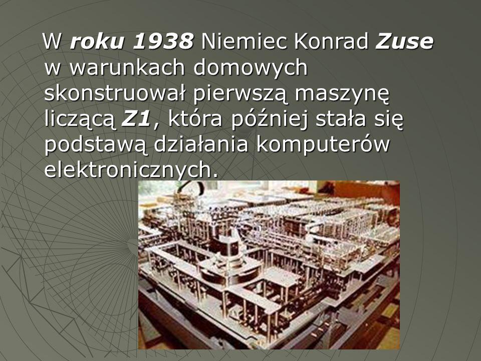 W roku 1938 Niemiec Konrad Zuse w warunkach domowych skonstruował pierwszą maszynę liczącą Z1, która później stała się podstawą działania komputerów elektronicznych.