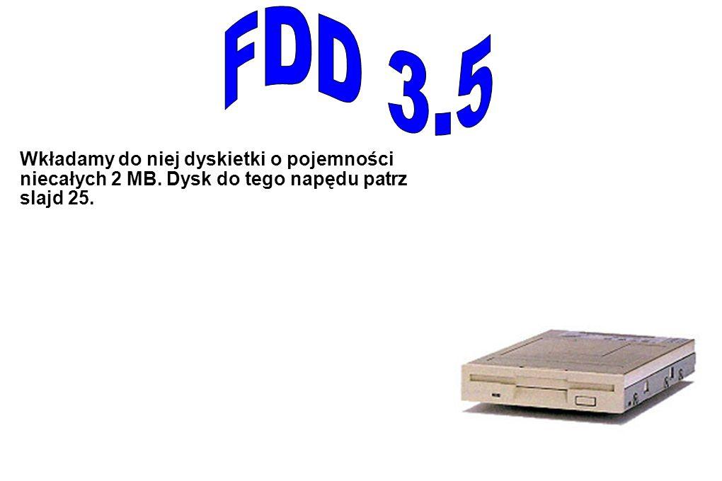 FDD 3.5 Wkładamy do niej dyskietki o pojemności niecałych 2 MB. Dysk do tego napędu patrz slajd 25.