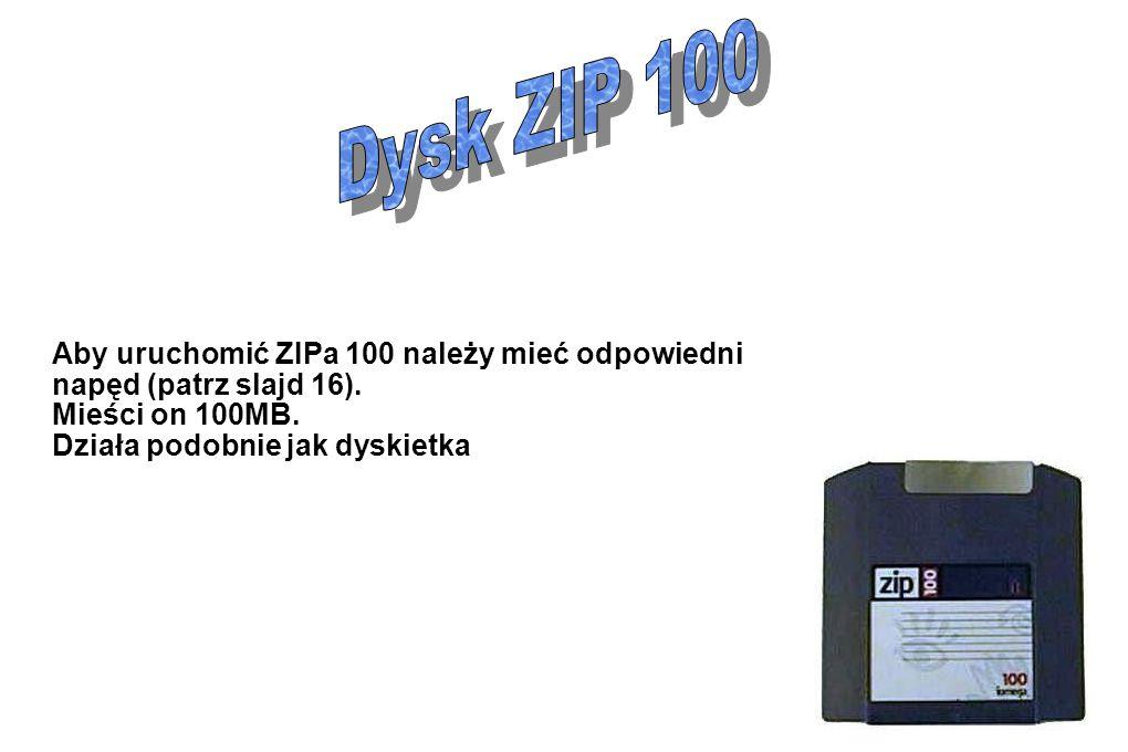 Dysk ZIP 100 Aby uruchomić ZIPa 100 należy mieć odpowiedni napęd (patrz slajd 16). Mieści on 100MB.