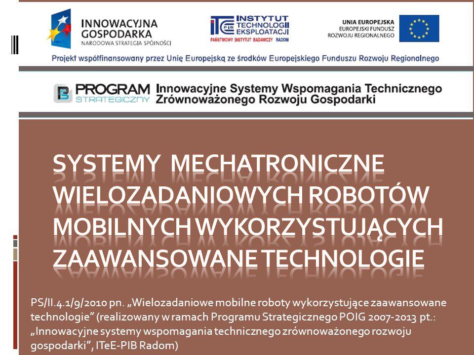 SYSTEMY MECHATRONICZNE WIELOZADANIOWYCH ROBOTÓW MOBILNYCH WYKORZYSTUJĄCYCH ZAAWANSOWANE TECHNOLOGIE