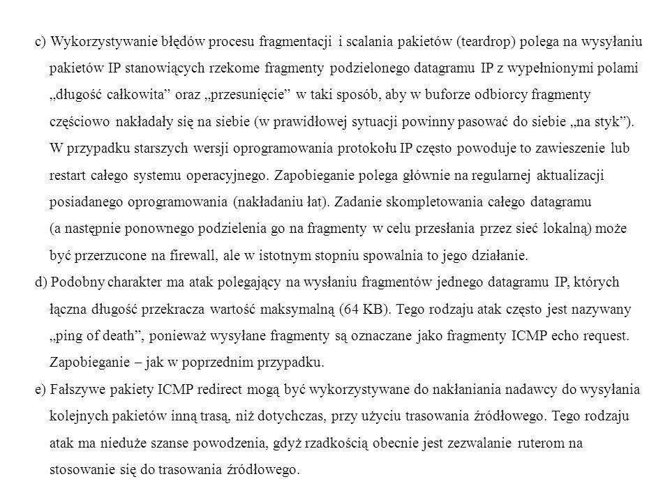 c) Wykorzystywanie błędów procesu fragmentacji i scalania pakietów (teardrop) polega na wysyłaniu