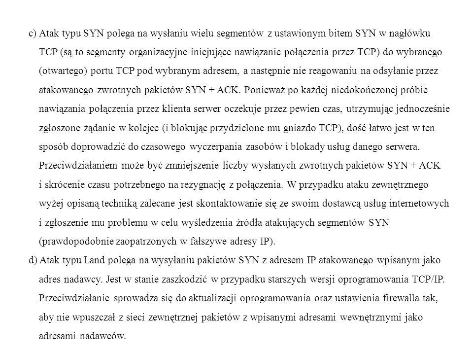 c) Atak typu SYN polega na wysłaniu wielu segmentów z ustawionym bitem SYN w nagłówku