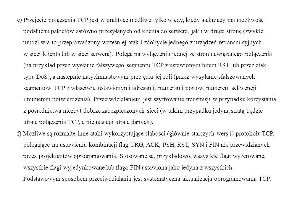 e) Przejęcie połączenia TCP jest w praktyce możliwe tylko wtedy, kiedy atakujący ma możliwość