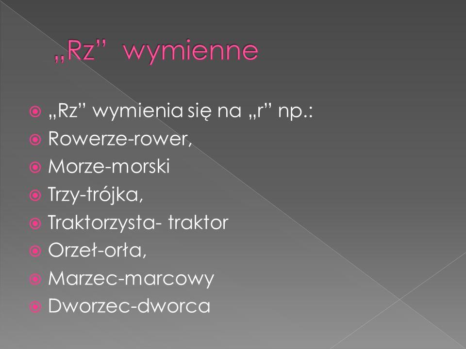 """""""Rz wymienne """"Rz wymienia się na """"r np.: Rowerze-rower,"""