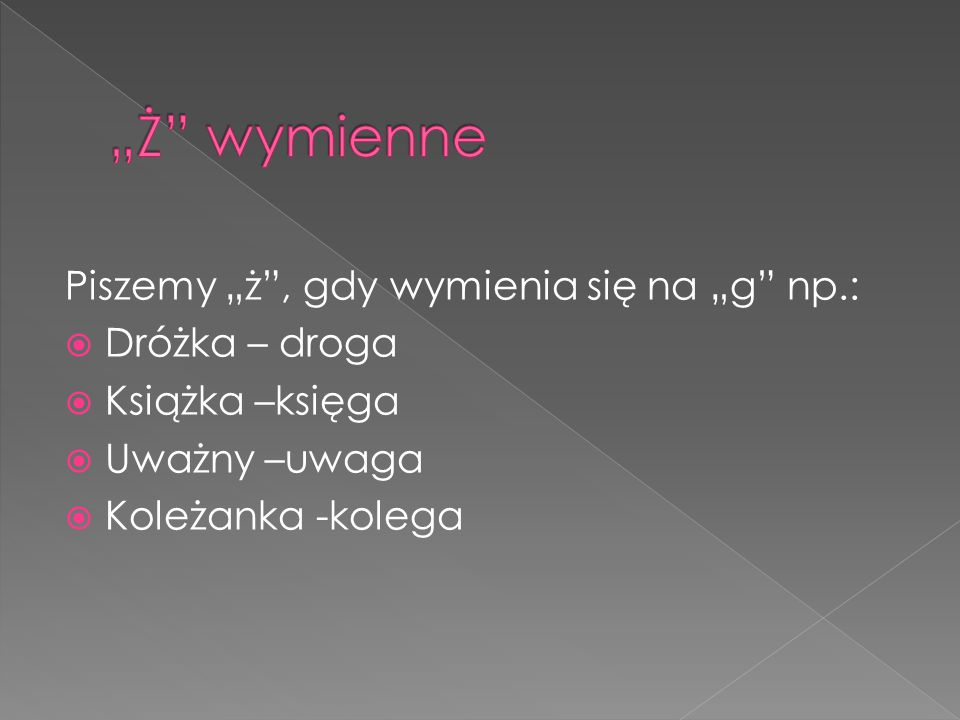 """""""Ż wymienne Piszemy """"ż , gdy wymienia się na """"g np.: Dróżka – droga"""