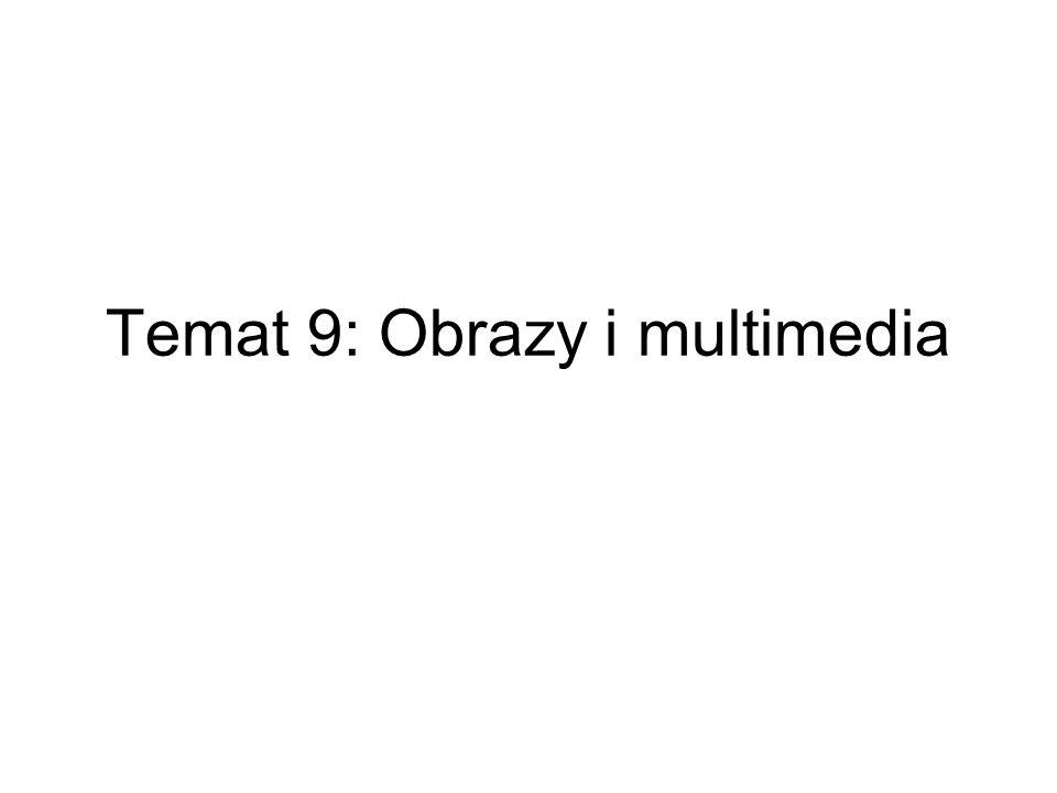 Temat 9: Obrazy i multimedia