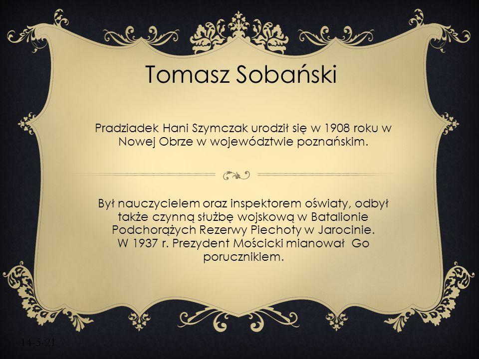 Tomasz Sobański Pradziadek Hani Szymczak urodził się w 1908 roku w Nowej Obrze w województwie poznańskim.