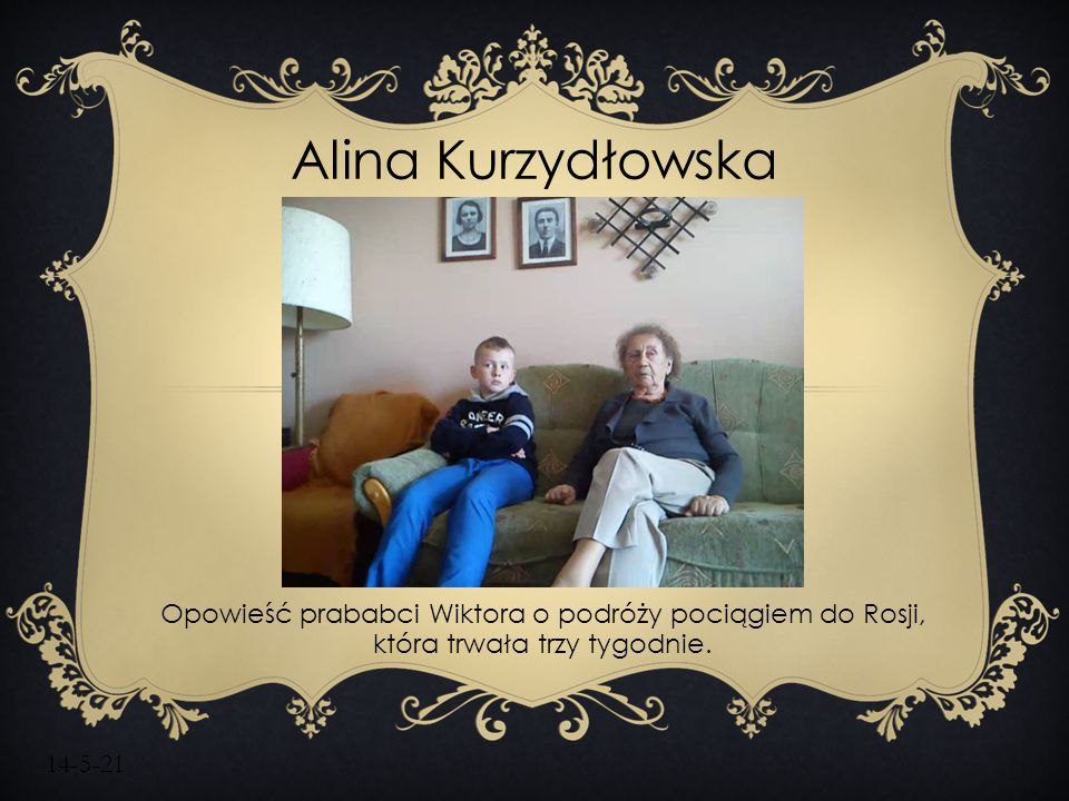 Alina Kurzydłowska Opowieść prababci Wiktora o podróży pociągiem do Rosji, która trwała trzy tygodnie.