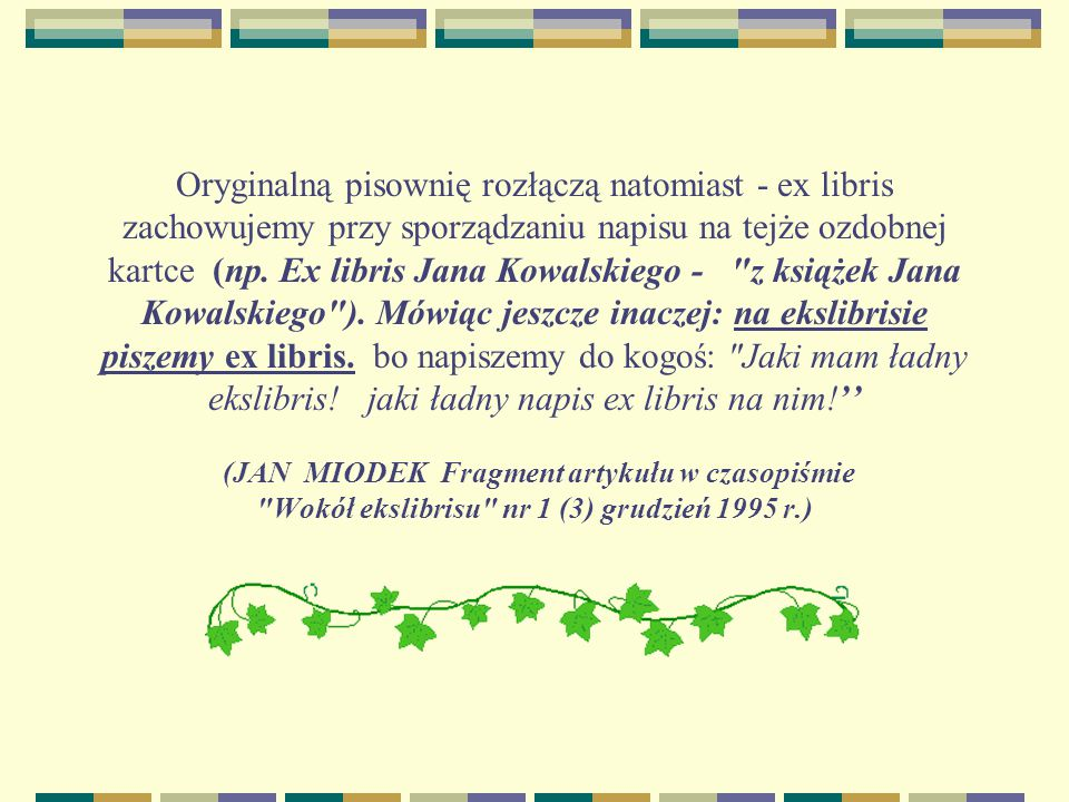 Oryginalną pisownię rozłączą natomiast - ex libris zachowujemy przy sporządzaniu napisu na tejże ozdobnej kartce (np.