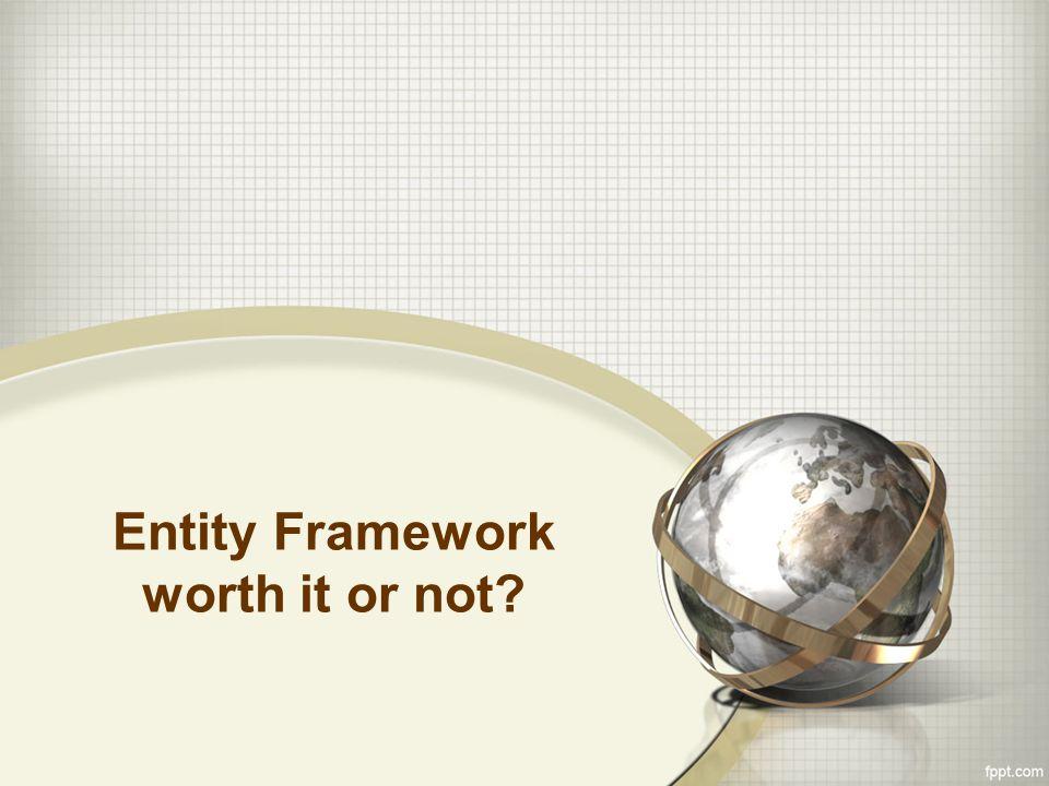 Entity Framework worth it or not