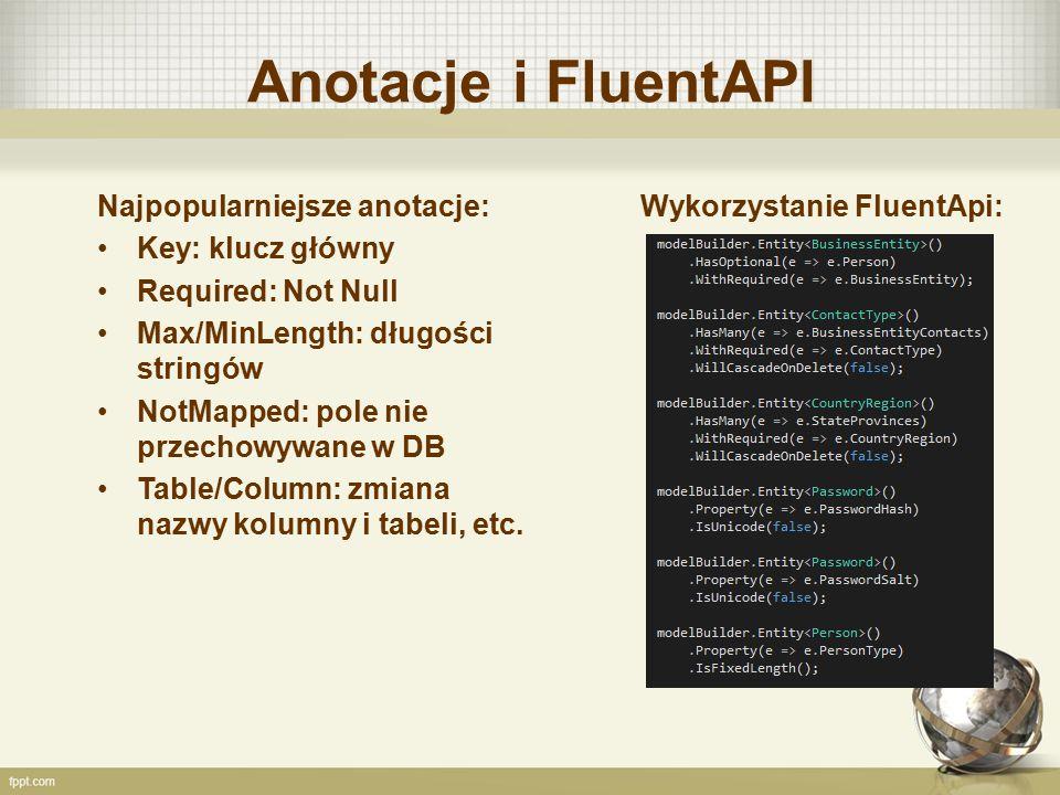 Anotacje i FluentAPI Najpopularniejsze anotacje: Key: klucz główny