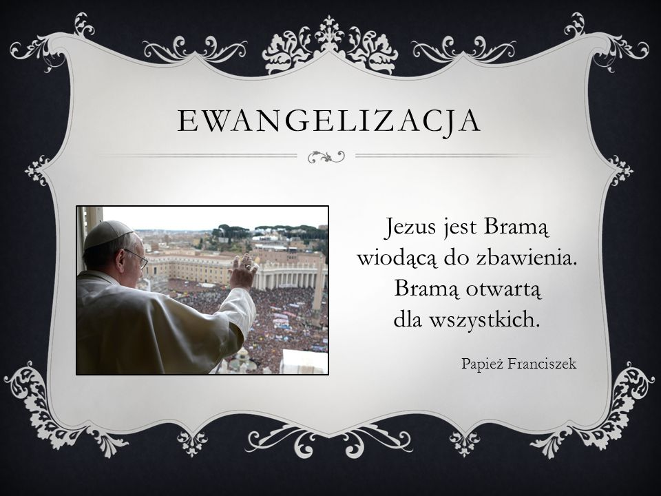 Ewangelizacja Jezus jest Bramą wiodącą do zbawienia. Bramą otwartą