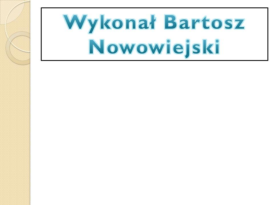Wykonał Bartosz Nowowiejski