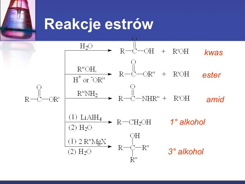 Reakcje estrów kwas ester amid 1° alkohol 3° alkohol