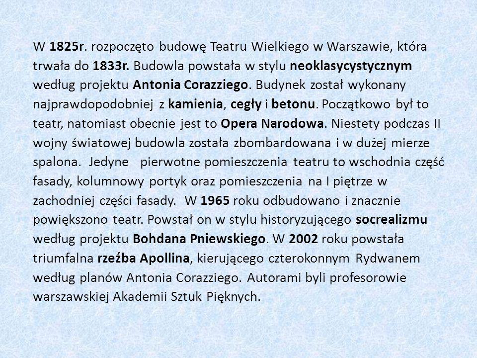 W 1825r. rozpoczęto budowę Teatru Wielkiego w Warszawie, która trwała do 1833r.