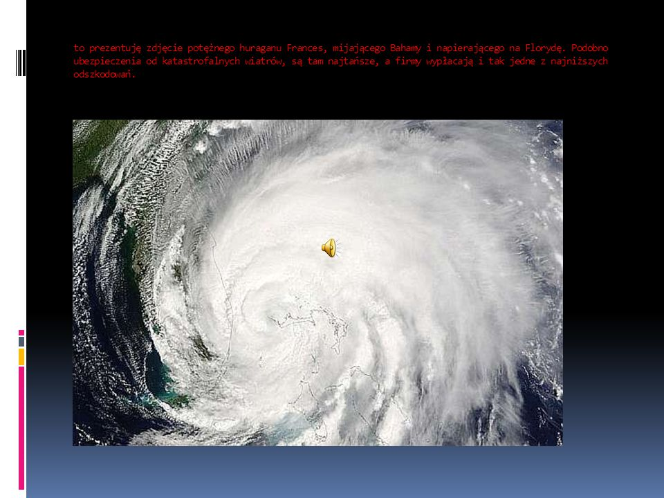 to prezentuję zdjęcie potężnego huraganu Frances, mijającego Bahamy i napierającego na Florydę.