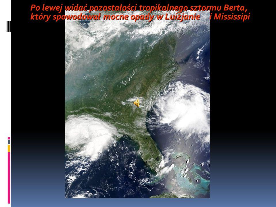 Po lewej widać pozostałości tropikalnego sztormu Berta, który spowodował mocne opady w Luizjanie i Mississipi