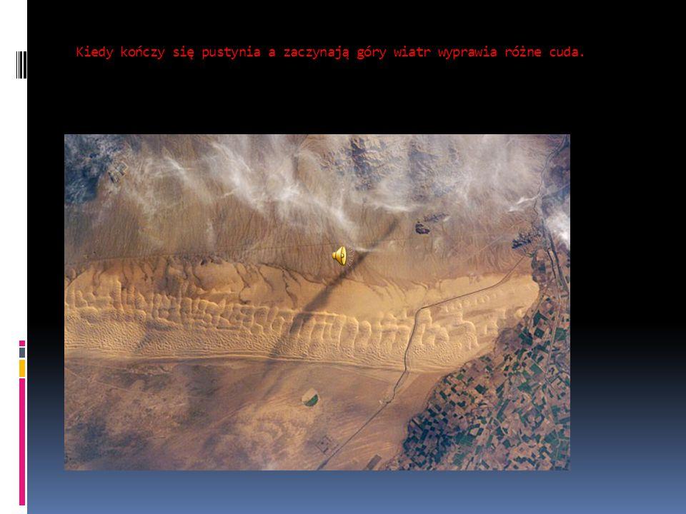Kiedy kończy się pustynia a zaczynają góry wiatr wyprawia różne cuda.
