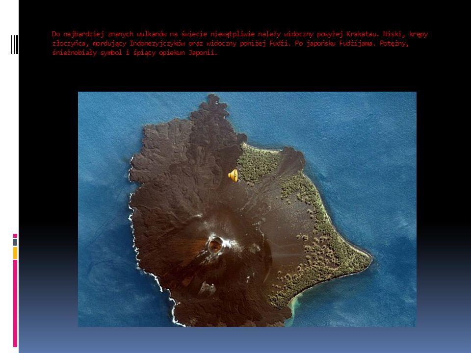 Do najbardziej znanych wulkanów na świecie niewątpliwie należy widoczny powyżej Krakatau.