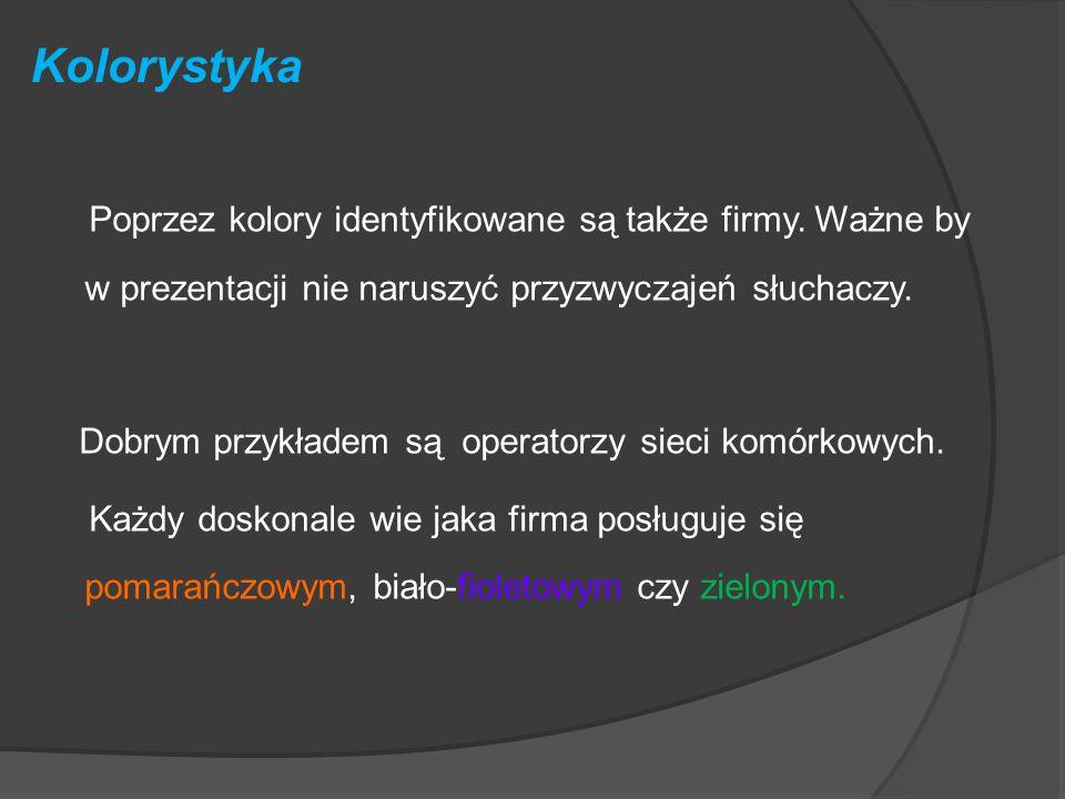 Kolorystyka Poprzez kolory identyfikowane są także firmy. Ważne by w prezentacji nie naruszyć przyzwyczajeń słuchaczy.