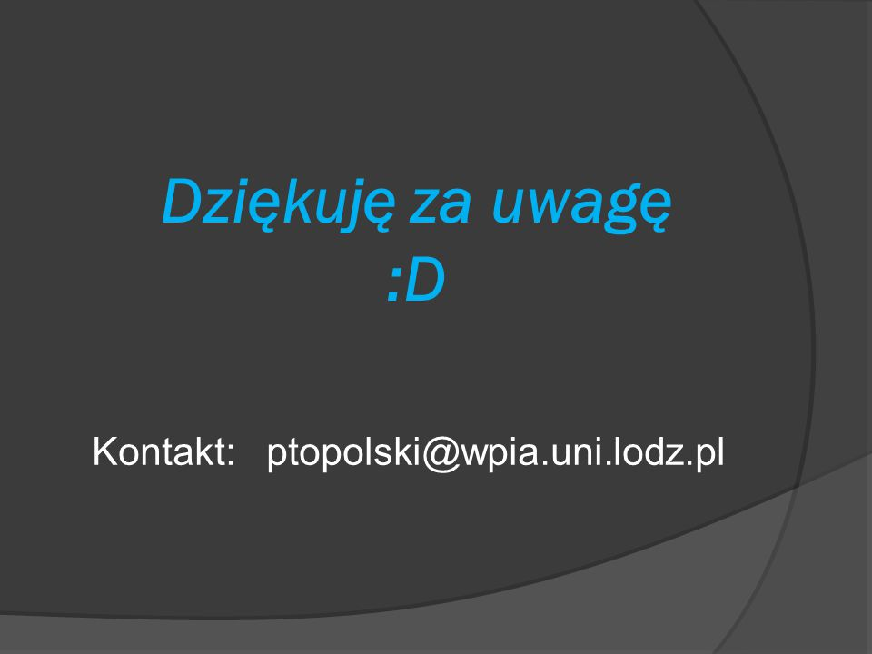 Kontakt: ptopolski@wpia.uni.lodz.pl