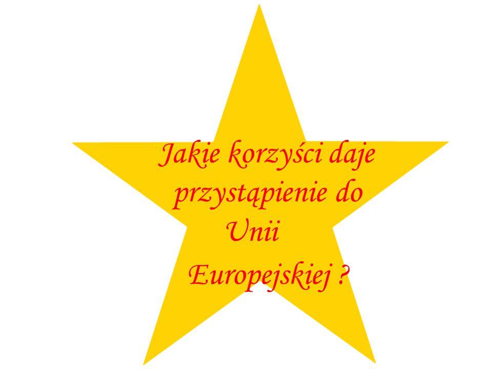 Jakie korzyści daje przystąpienie do Unii Europejskiej