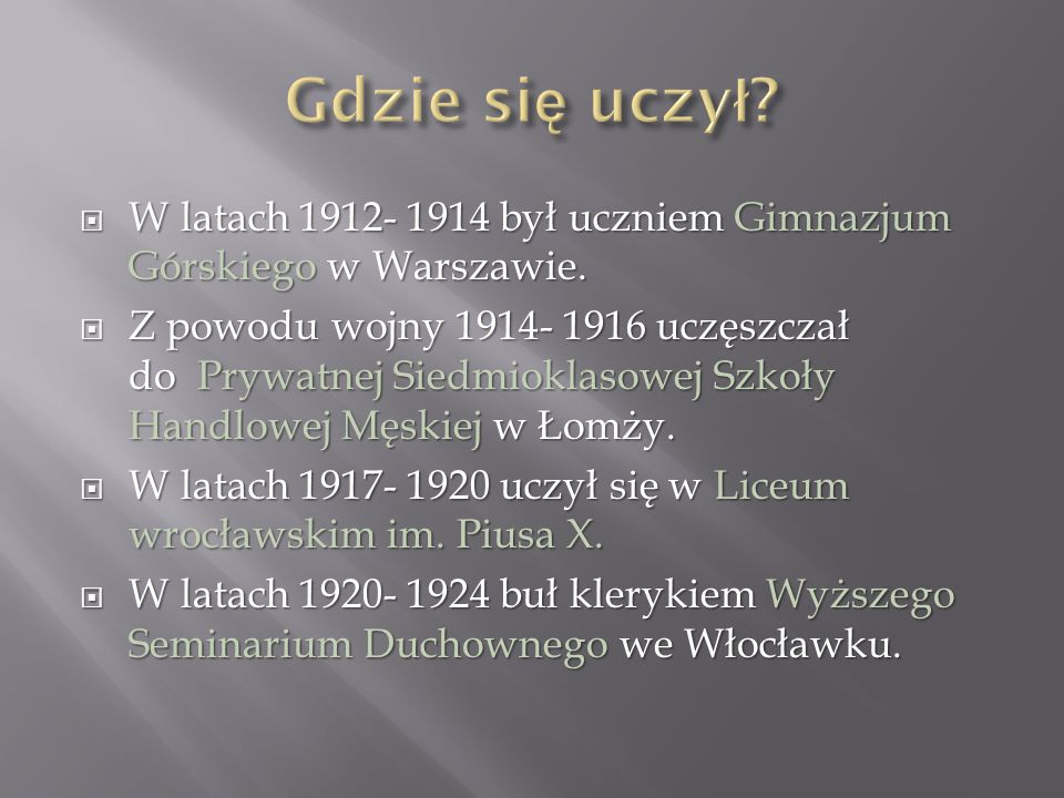 Gdzie się uczył W latach 1912- 1914 był uczniem Gimnazjum Górskiego w Warszawie.