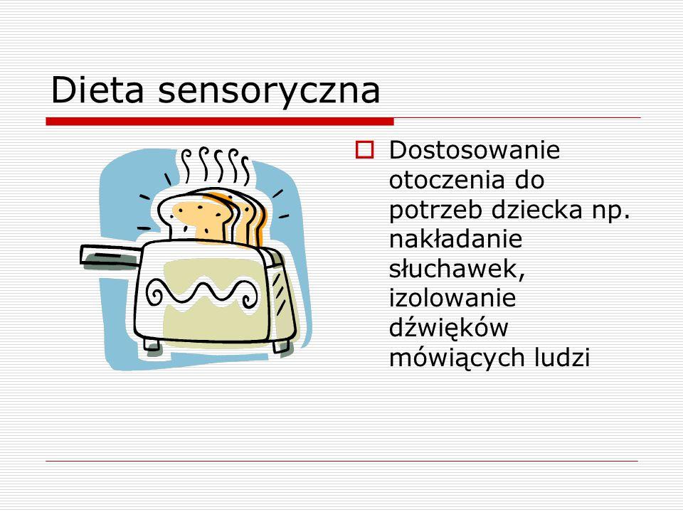 Dieta sensoryczna Dostosowanie otoczenia do potrzeb dziecka np.