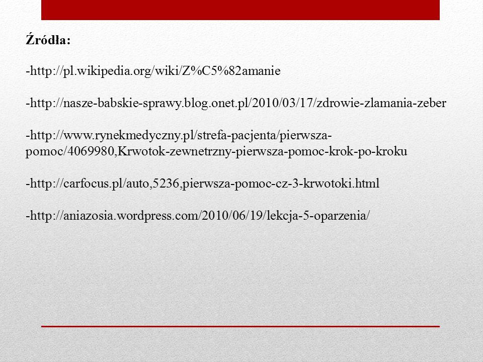 Źródła: -http://pl.wikipedia.org/wiki/Z%C5%82amanie. -http://nasze-babskie-sprawy.blog.onet.pl/2010/03/17/zdrowie-zlamania-zeber.