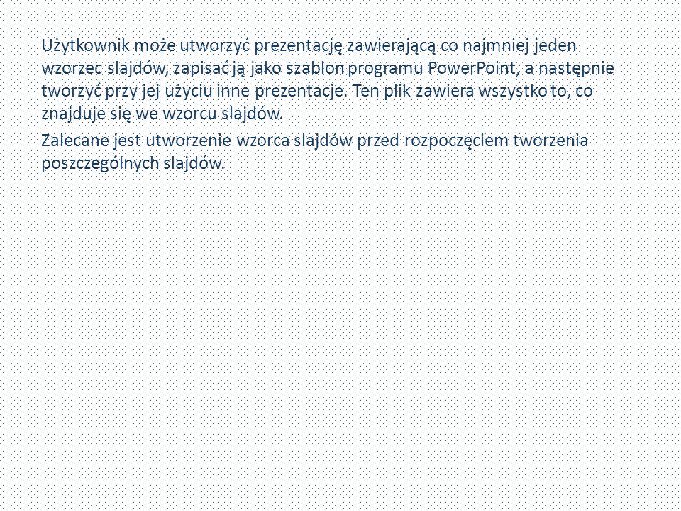 Użytkownik może utworzyć prezentację zawierającą co najmniej jeden wzorzec slajdów, zapisać ją jako szablon programu PowerPoint, a następnie tworzyć przy jej użyciu inne prezentacje.